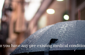 Do you have Pre-existing Medical Conditions?